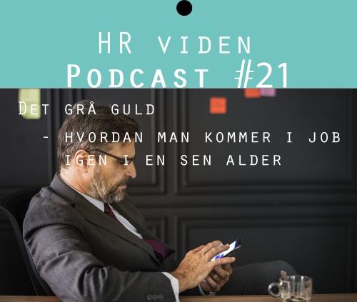 Podcast 21: Hvordan kommer man i job igen i en sen alder?